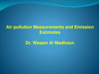 Air pollution Measurements and Emission Estimates Dr. Wesam Al Madhoun