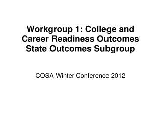 Workgroup 1: College and Career Readiness Outcomes State Outcomes Subgroup