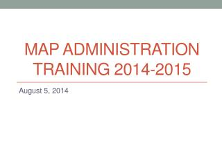 MAP ADMINISTRATION TRAINING 2014-2015