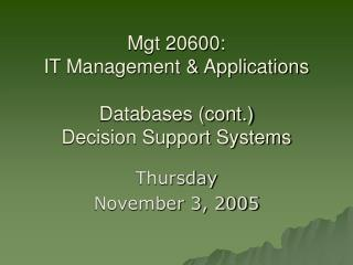 Mgt 20600:  IT Management & Applications Databases (cont.) Decision Support Systems