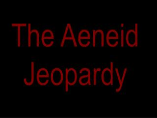 The Aeneid Jeopardy
