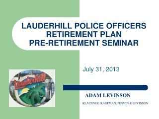 LAUDERHILL POLICE  OFFICERS  RETIREMENT  PLAN PRE-RETIREMENT SEMINAR