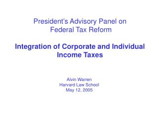 President s Advisory Panel on  Federal Tax Reform  Integration of Corporate and Individual Income Taxes