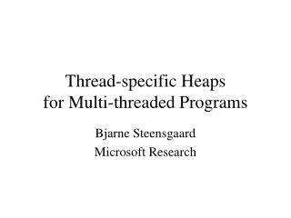 Thread-specific Heaps for Multi-threaded Programs