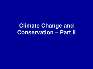 Climate Change and Conservation – Part II