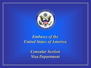 Embassy  of  the United States of America Consular Section Visa Department