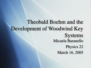 Theobald Boehm and the Development of Woodwind Key Systems
