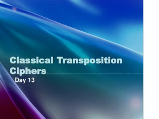 Classical Transposition Ciphers