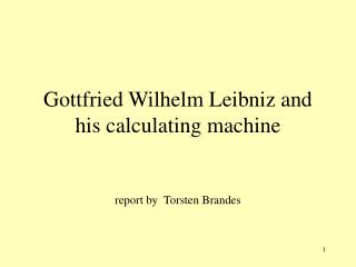 Gottfried Wilhelm Leibniz and  his calculating machine