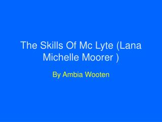 The Skills Of Mc Lyte (Lana Michelle Moorer )