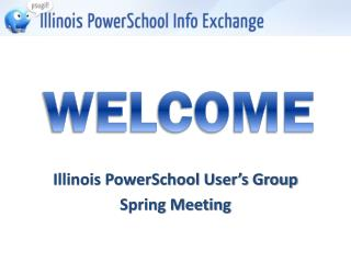 Illinois PowerSchool User's Group Spring Meeting