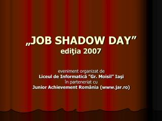 """JOB SHADOW DAY"" edi ţia 2007"