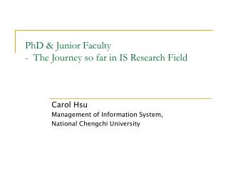 PhD & Junior Faculty -  The Journey so far in IS Research Field