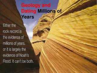 Geology and Dating  Millions of Years