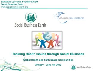 Tackling Health Issues through Social Business Global Health and Faith Based Communities