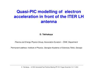 D. Tskhakaya,   LH SOL Generated Fast Particles Meeting IPP.CR, Prague December 16-17, 2004