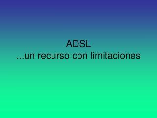 ADSL ...un recurso con limitaciones