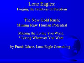 Lone Eagles:  Forging the Frontiers of Freedom The New Gold Rush;  Mining Raw Human Potential