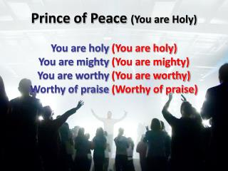 Prince of Peace  (You are Holy)