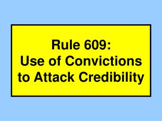 Rule 609: Use of Convictions to Attack Credibility