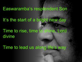 Easwaramba's  resplendent Son It's  the start of a bright new day
