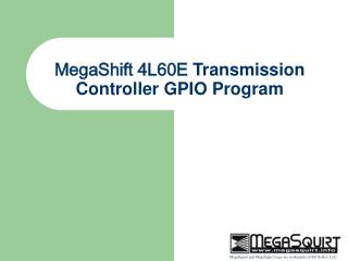 MegaShift 4L60E  Transmission Controller GPIO Program