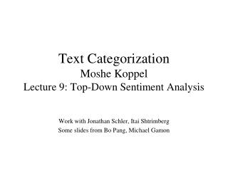 Text Categorization Moshe Koppel Lecture 9: Top-Down Sentiment Analysis