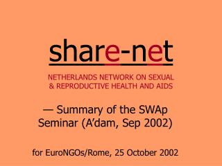 shar e -n e t NETHERLANDS NETWORK ON SEXUAL & REPRODUCTIVE HEALTH AND AIDS