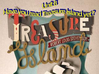 Unit 8 Have you read Treasure Island yet?
