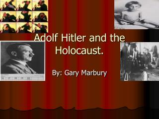 Adolf Hitler and the Holocaust.