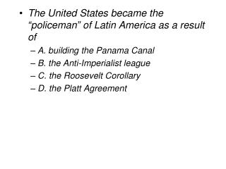 "The United States became the ""policeman"" of Latin America as a result of"