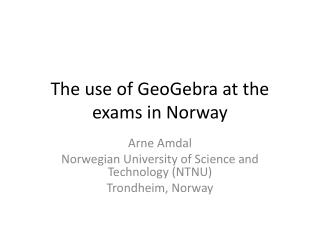 The  use of  GeoGebra at  the exams  in Norway