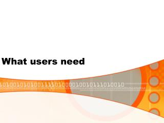 What users need