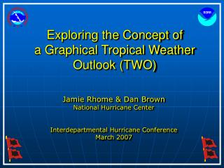 Exploring the Concept of  a Graphical Tropical Weather  Outlook (TWO)