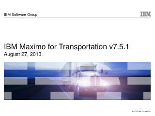 IBM Maximo for Transportation v7.5.1  August 27, 2013