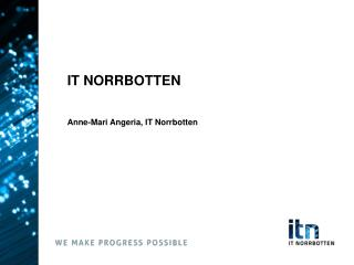 IT NORRBOTTEN Anne-Mari Angeria, IT Norrbotten