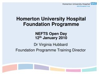 Homerton University Hospital Foundation Programme NEFTS Open Day 12 th  January 2010