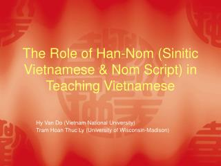 The Role of Han-Nom Sinitic Vietnamese  Nom Script in Teaching Vietnamese