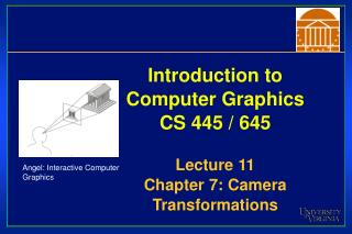 Introduction to Computer Graphics CS 445 / 645 Lecture 11 Chapter 7: Camera Transformations