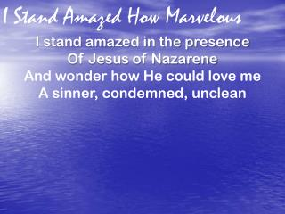 I Stand Amazed How Marvelous