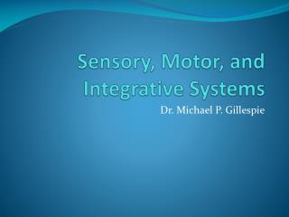 Sensory, Motor, and Integrative Systems