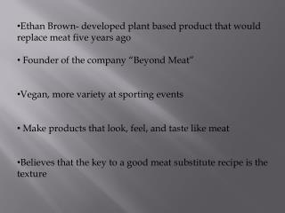 Ethan Brown- developed plant based product that would replace meat five years ago