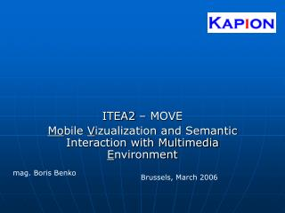 ITEA2 – MOVE Mo bile  V izualization and Semantic Interaction with Multimedia  E nvironment