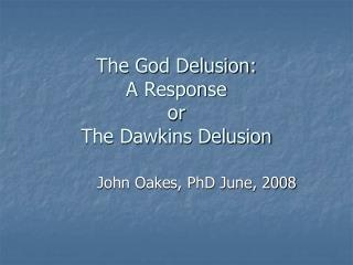 The God Delusion:  A Response or The Dawkins Delusion
