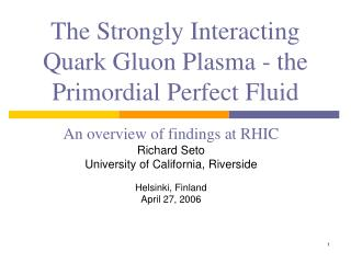 The Strongly Interacting Quark Gluon Plasma - the Primordial Perfect Fluid