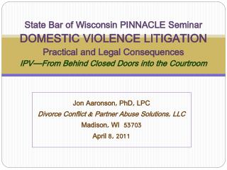 Jon Aaronson, PhD, LPC Divorce Conflict & Partner Abuse Solutions, LLC Madison, WI  53703