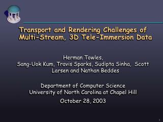 Transport and Rendering Challenges of Multi-Stream, 3D Tele-Immersion Data Herman Towles,