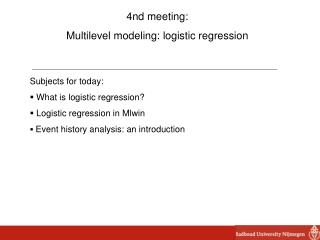 4nd meeting:  Multilevel modeling: logistic regression Subjects for today: