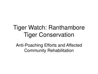 Tiger Watch: Ranthambore Tiger Conservation