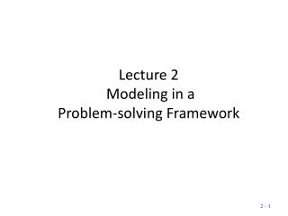 Lecture 2  Modeling in a  Problem-solving Framework